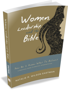 Women, Leadership, and the Bible by Natalie Eastman, D.Min.